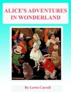 Alice's adventures in wonderland (Illustrations)(FREE VideoBooks and AudioBooks Links!) by Lewis Carroll