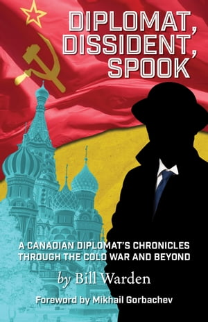 Diplomat, Dissident, Spook by Bill Warden
