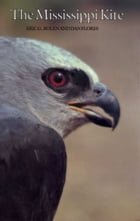 The Mississippi Kite: Portrait of a Southern Hawk by Eric G. Bolen
