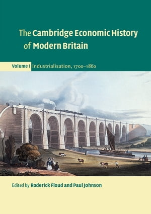 The Cambridge Economic History of Modern Britain: Volume 1,  Industrialisation,  1700?1860