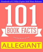 Allegiant - 101 Amazing Facts You Didn't Know: #1 Fun Facts & Trivia Tidbits by G Whiz