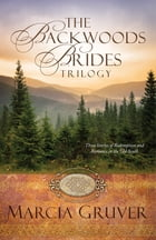 The Backwoods Brides Trilogy: Three Stories of Redemption and Romance in the Old South by Marcia Gruver