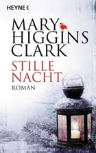Stille Nacht: Roman by Mary Higgins Clark