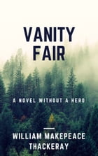 Vanity Fair (Annotated): A Novel Without a Hero by William Makepeace Thackeray