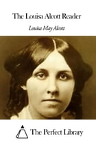 The Louisa Alcott Reader by Louisa May Alcott