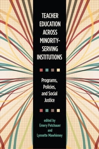 Teacher Education across Minority-Serving Institutions: Programs, Policies, and Social Justice