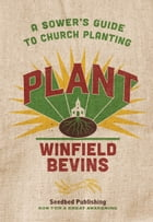Plant: A Sower's Guide to Church Planting by Winfield Bevins