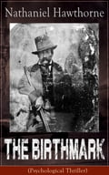 """The Birthmark (Psychological Thriller): A Dark Romantic Story on Obsession with Human Perfection From the Renowned American Author of """"The Scarlet Letter"""", """"The House with the Seven Gables"""" & """"Twice-Told Tales"""" (Including Biography) 318fbdc8-9596-448f-88"""
