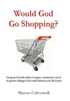 Would God Go Shopping? by Marcus Culverwell
