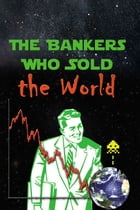 The Bankers Who Sold The World by Simon Drake