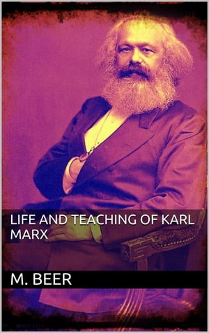 Life and Teaching of Karl Marx by M. Beer