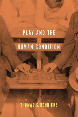 Book Play and the Human Condition by Thomas S. Henricks