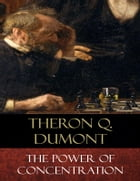 The Power of Concentration by Theron Q. Dumont