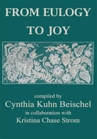 FROM EULOGY TO JOY: A Heartfelt Collection Dealing With The Grieving Process