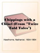 """Chippings With A Chisel (From """"Twice Told Tales"""") by Nathaniel"""