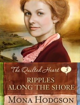 Book Ripples Along the Shore: The Quilted Heart Novella Three by Mona Hodgson