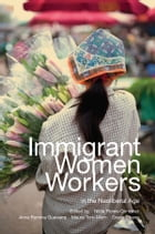 Immigrant Women Workers in the Neoliberal Age by Nilda Flores-Gonzalez