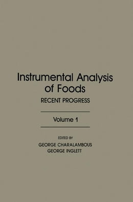 Book Instrumental Analysis of Foods V1: Recent progress by Charalambous, George