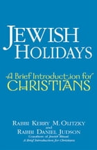 Jewish Holidays: A Brief Introduction for Christians by Rabbi Kerry M. Olitzky, Rabbi Daniel Judson