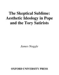 The Skeptical Sublime: Aesthetic Ideology in Pope and the Tory Satirists