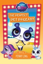 Littlest Pet Shop: The Perfect Pet Pageant: Starring Penny Ling by Lisa Shea