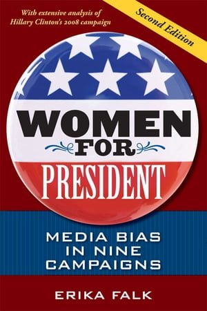 Women for President Media Bias in Eight Campaigns