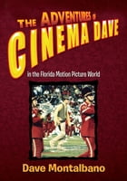 The Adventures of Cinema Dave in the Florida Motion Picture World by Dave Montalbano