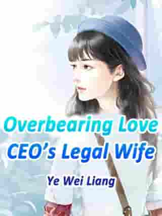 Overbearing Love: CEO's Legal Wife: Volume 1 by Ye WeiLiang