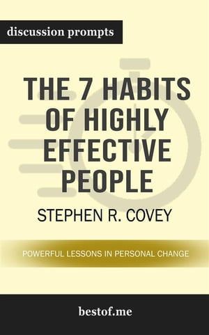 """Summary: """"The 7 Habits of Highly Effective People: Powerful Lessons in Personal Change"""" by Stephen R. Covey   Discussion Prompts"""