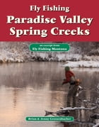 Fly Fishing Paradise Valley Spring Creeks: An Excerpt from Fly Fishing Montana by Brian Grossenbacher