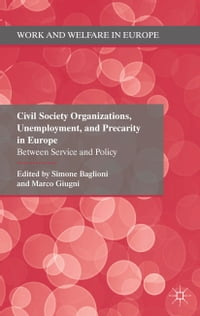 Civil Society Organizations, Unemployment, and Precarity in Europe: Between Service and Policy
