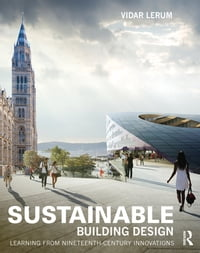 Sustainable Building Design: Learning from nineteenth-century innovations