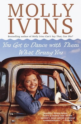 Book You Got to Dance with Them What Brung You by Molly Ivins