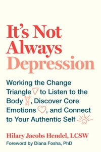 It's Not Always Depression: Working the Change Triangle to Listen to the Body, Discover Core…