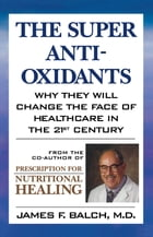 The Super Anti-Oxidants: Why They Will Change the Face of Healthcare in the 21st Century