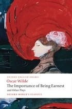 The Importance of Being Earnest and Other Plays: Lady Windermere's Fan; Salome; A Woman of No Importance; An Ideal Husband; The Importance of Being Earnest Cover Image