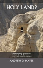 Holy Land?: Challenging questions from the biblical landscape by Andrew Mayes
