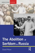 The Abolition of Serfdom in Russia: 1762-1907