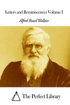 Letters and Reminiscences Volume I by Alfred Russel Wallace