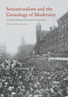 Sensationalism and the Genealogy of Modernity: A Global Nineteenth-Century Perspective