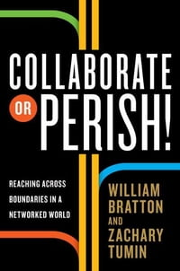 Collaborate or Perish!: Reaching Across Boundaries in a Networked World