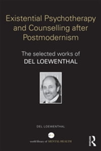 Existential Psychotherapy and Counselling after Postmodernism: The selected works of Del Loewenthal