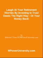 Laugh At Your Retirement Worries By Investing In Trust Deeds The Right Way - Or Your Money Back! by Editorial Team Of MPowerUniversity.com