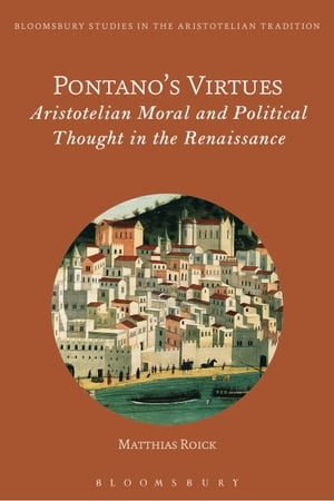 Pontano?s Virtues Aristotelian Moral and Political Thought in the Renaissance