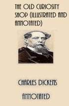 The Old Curiosity Shop (Illustrated and Annotated) by Charles Dickens