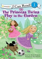 The Princess Twins Play in the Garden by Mona Hodgson