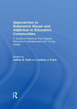 Approaches to Substance Abuse and Addiction in Education Communities A Guide to Practices that Support Recovery in Adolescents and Young Adults