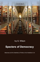 Specters of Democracy: Blackness and the Aesthetics of Politics in the Antebellum U.S.