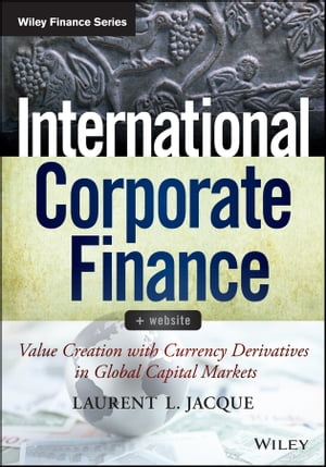 International Corporate Finance Value Creation with Currency Derivatives in Global Capital Markets