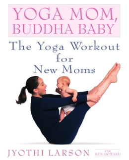 Book Yoga Mom, Buddha Baby: The Yoga Workout for New Moms by Jyothi Larson